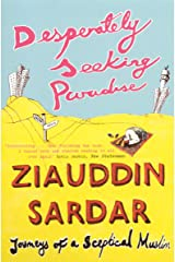 Desperately Seeking Paradise: Journeys of a Sceptical Muslim Kindle Edition