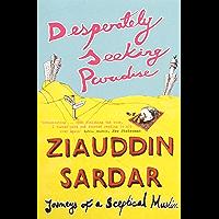 Desperately Seeking Paradise: Journeys of a Sceptical Muslim (English Edition)