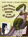 Cosa fanno i dinosauri quando è ora di dormire? Ediz. illustrata