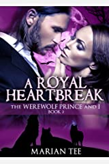 A Royal Heartbreak (The Werewolf Prince And I, Book 2) (Moretti Werewolf Series) Kindle Edition