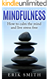 Mindfulness: How to Calm the Mind and Live Stress Free