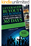 Leveraged Buyout of any Business, step by step, become a millionaire in 365 days