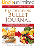 Healthy Living Bullet Journal: Track Your Healthy Eating and Living Habits for Improved Health and Well-Being (Healthy Living Series Book 3)