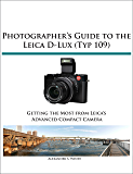 Photographer's Guide to the Leica D-Lux (Typ 109): Getting the Most from Leica's Advanced Compact Camera (English Edition)