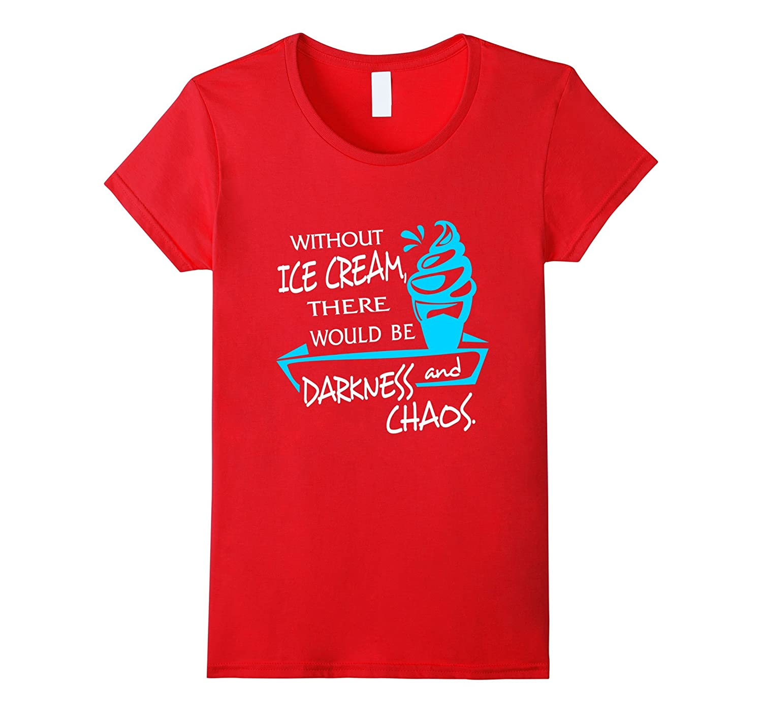Without Ice Cream Shirt There Would Be Darkness And Chaos