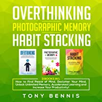 Overthinking, Photographic Memory, Habit Stacking: 3 Books in 1: How to Find Peace of Mind, Declutter Your Mind, Unlock Unlimited Memory, Accelerated Learning and Increase Your Productivity!