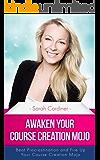 Awaken Your Course Creation Mojo: Beat Procrastination and Fire Up Your Course Creation Motivation