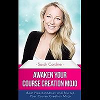 Awaken Your Course Creation Mojo: Beat Procrastination and Fire Up Your Course Creation Motivation (English Edition)