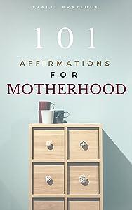 101 Affirmations for Motherhood