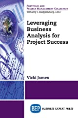 Leveraging Business Analysis for Project Success Kindle Edition
