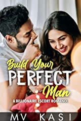 Build Your Perfect Man: A Billionaire Escort Romance Kindle Edition