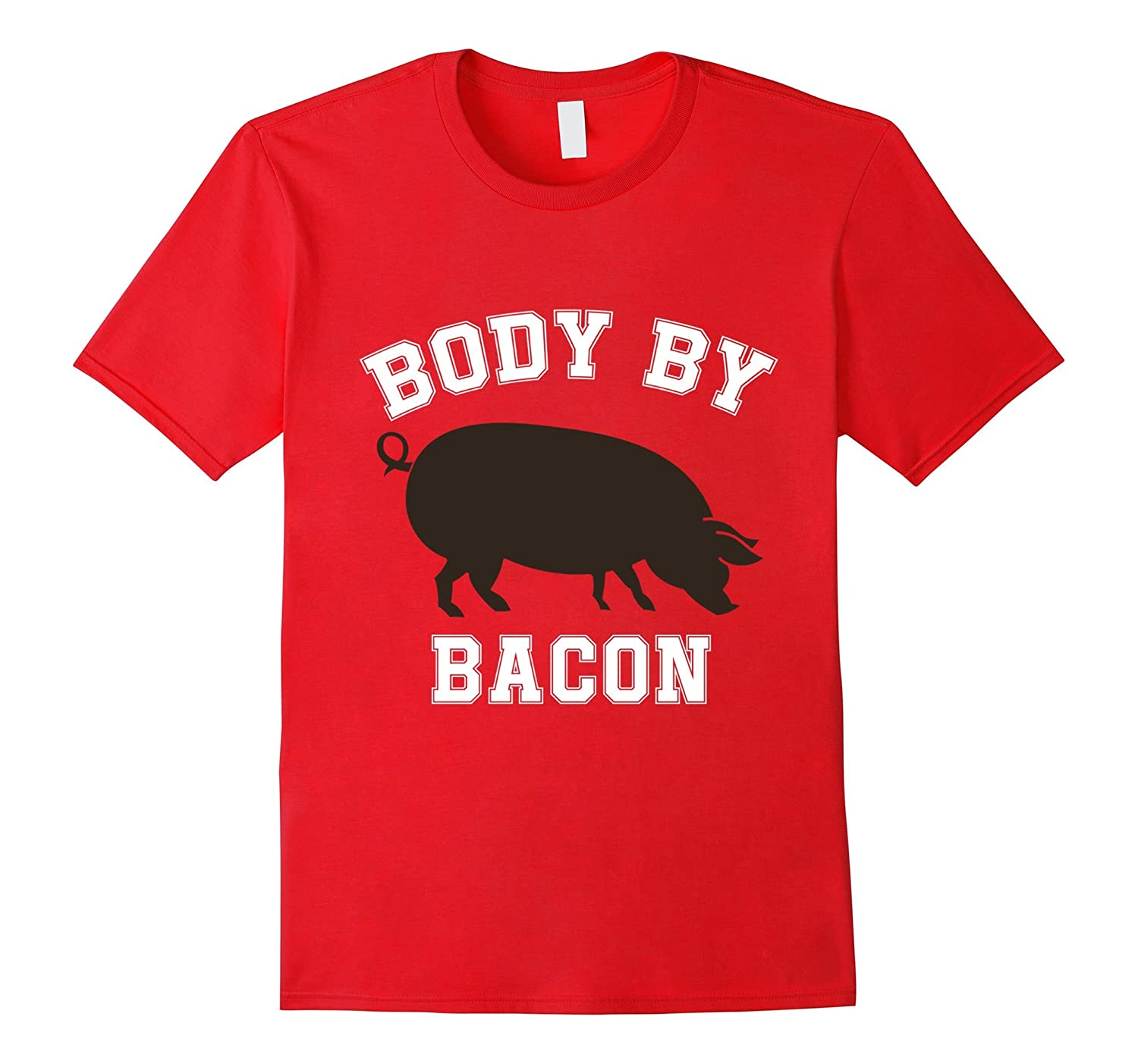 Body By Bacon Funny Food Quote Pig T Shirt-TH