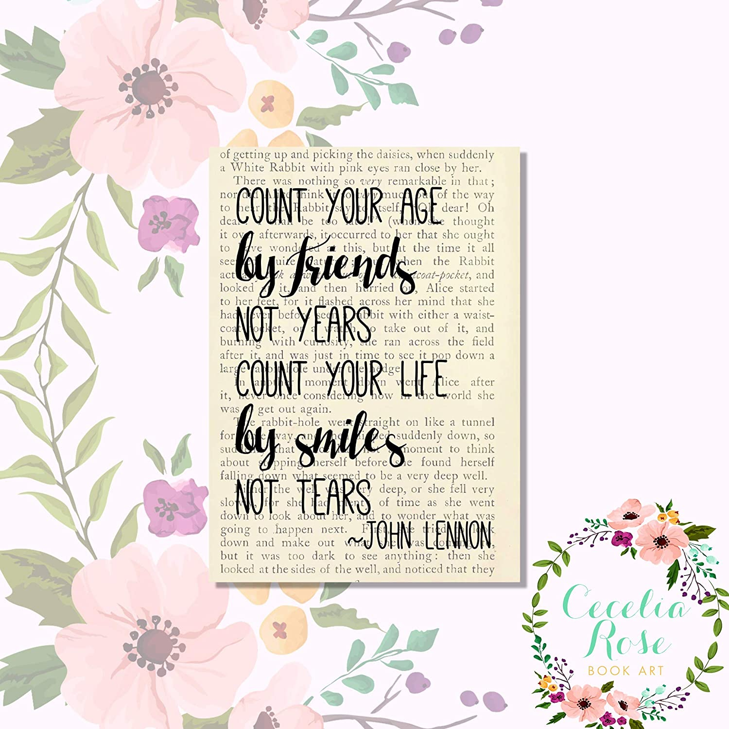 Cecelia Rose Book Art 5x7 PrintCount Your Age By Friends Not Years Count Your Life By Smiles Not Tears John Lennon//The Beatles