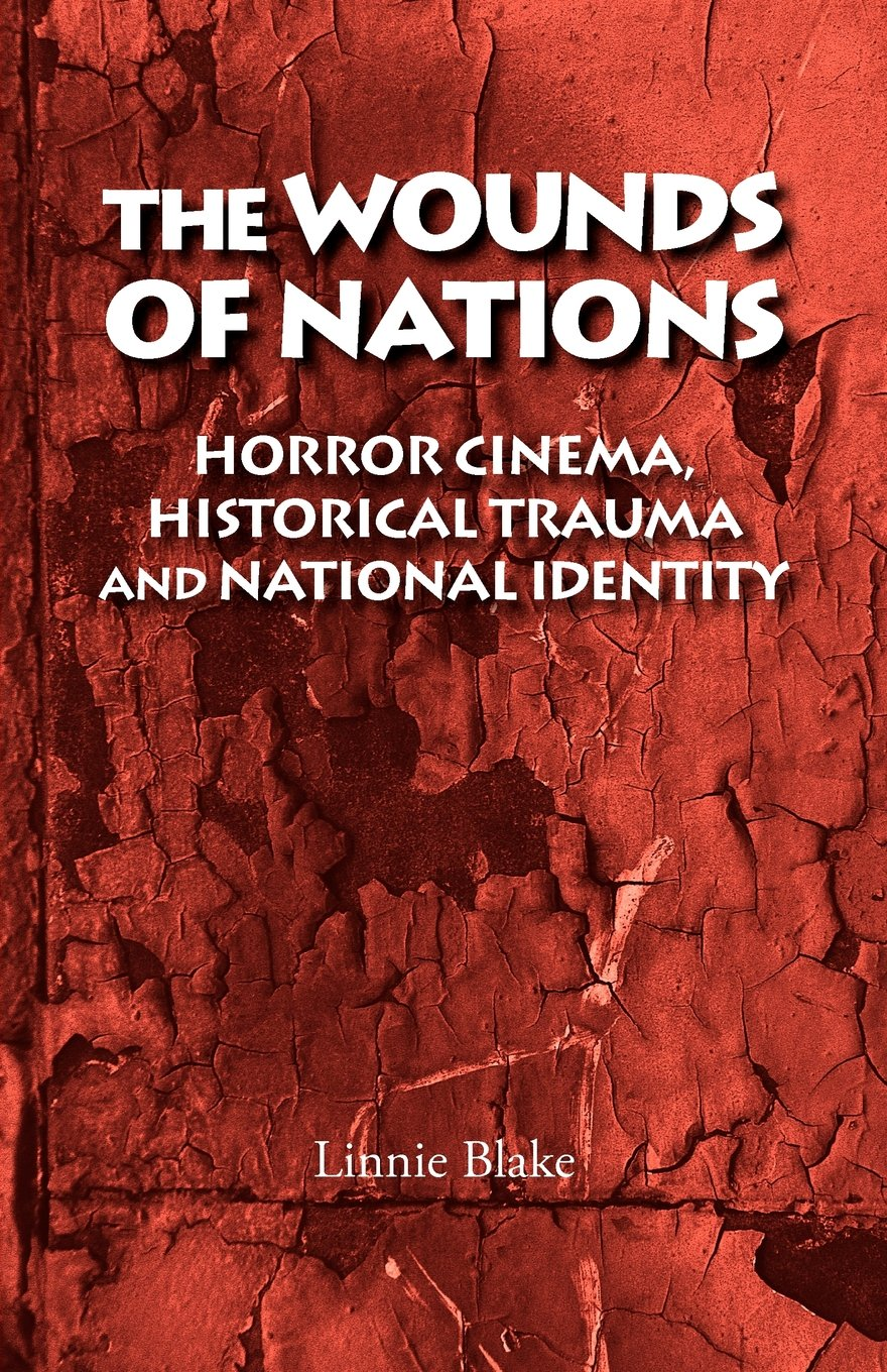 The Wounds of Nations: Horror Cinema, Historical Trauma and National Identity por Linnie Blake