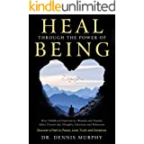Heal Through the Power of Being: How Childhood Experiences, Wounds and Trauma Affect Present-day Thoughts, Emotions and Behav