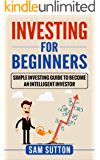Investing for Beginners: Simple Investing Guide to Become an Intelligent Investor
