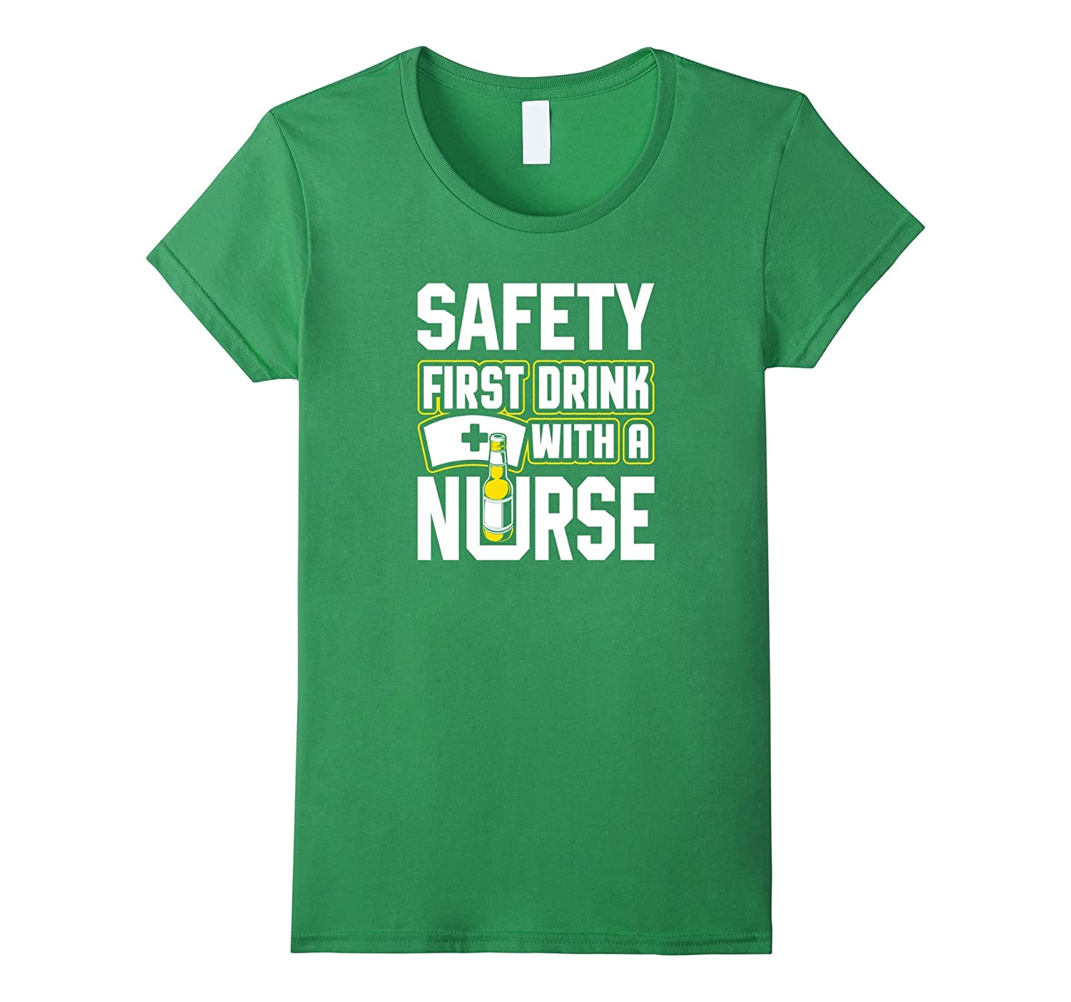 Safety First Drink With A Nurse T Shirt-Awarplus