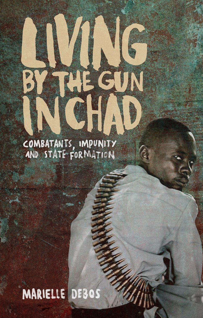 Living by the Gun in Chad: Combatants, Impunity and State Formation PDF
