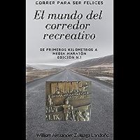 correr para sere felices: El mundo del corredor recreativo (De primeros kilómetros  a media Maratón  21K) (Spanish Edition)