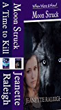 Moon Struck: Book 1: (New! Now Also Includes Elemental Rage: A Time to Kill) (When, Were, & Howl Series)