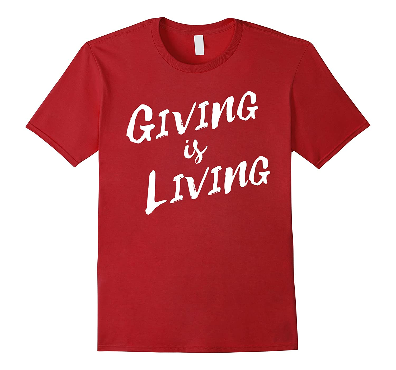 Giving is Living Tshirt - Inspirational T-shirt-FL