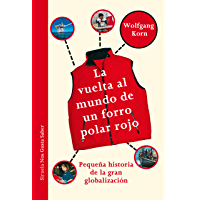La vuelta al mundo de un forro polar rojo. Pequeña historia de la gran globalización. (Las Tres Edades / Nos Gusta Saber…