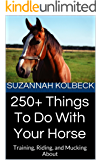 250+ Things To Do With Your Horse: Training, Riding, and Mucking About