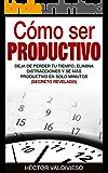 Cómo ser PRODUCTIVO - Deja de Perder tu Tiempo, Elimina Distracciones y Sé Más Productivo en Solo Minutos: (Aprende a gestion del tiempo. Aumentar la productividad en simples pasos) (Spanish Edition)