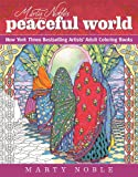 Marty Noble's Peaceful World: New York Times Bestselling Artists' Adult Coloring Books (The Dynamic Adult Coloring Books)