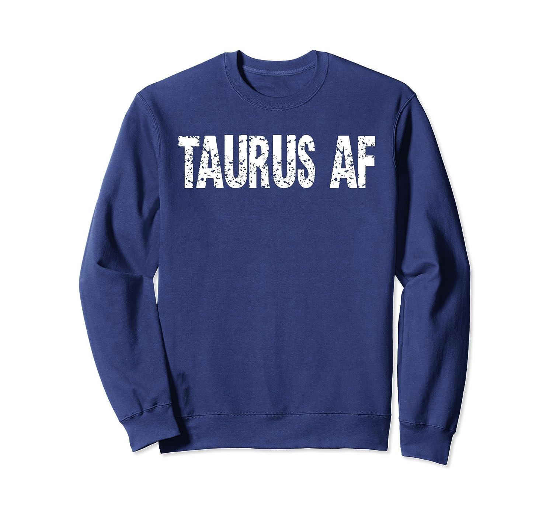 April Birthday Taurus AF Zodiac Funny Pullover Sweatshirt-TH
