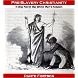 Pre-Slavery Christianity: It Was Never The White Man's Religion