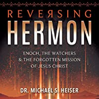 Image for Reversing Hermon: Enoch, the Watchers, and the Forgotten Mission of Jesus Christ