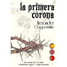 La primera corona (La historia que no conocías) La novela histórica que no esperabas (Spanish Edition) Sep 26, 2013