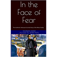 In the Face of Fear: The Authentic Holocaust Survival Story of the Weisz Family (English Edition)