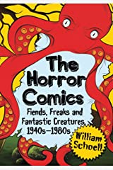 The Horror Comics: Fiends, Freaks and Fantastic Creatures, 1940s-1980s Paperback