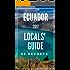 Ecuador 55 Secrets - The Locals Travel Guide  For Your Trip to Ecuador 2018: Skip the tourist traps and explore like a local : Where to Go, Eat & Party in Ecuador