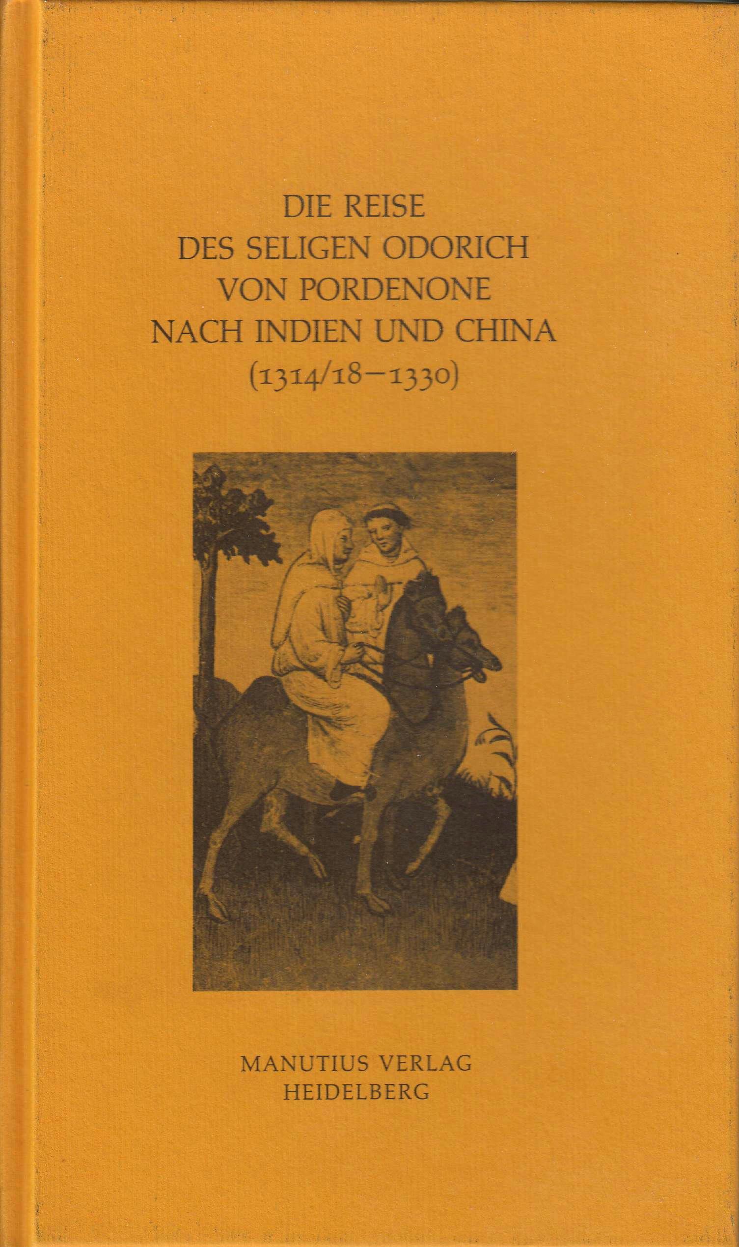 Die Reise des seligen Odorich von Pordenone nach Indien und China (1314/18 - 1330)