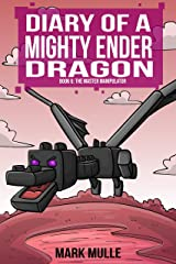 Diary of a Mighty Ender Dragon (Book 6): The Master Manipulator (An Unofficial Minecraft Book for Kids Ages 9 - 12 (Preteen) Kindle Edition