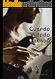 Cuando todo acabó (Spanish Edition)
