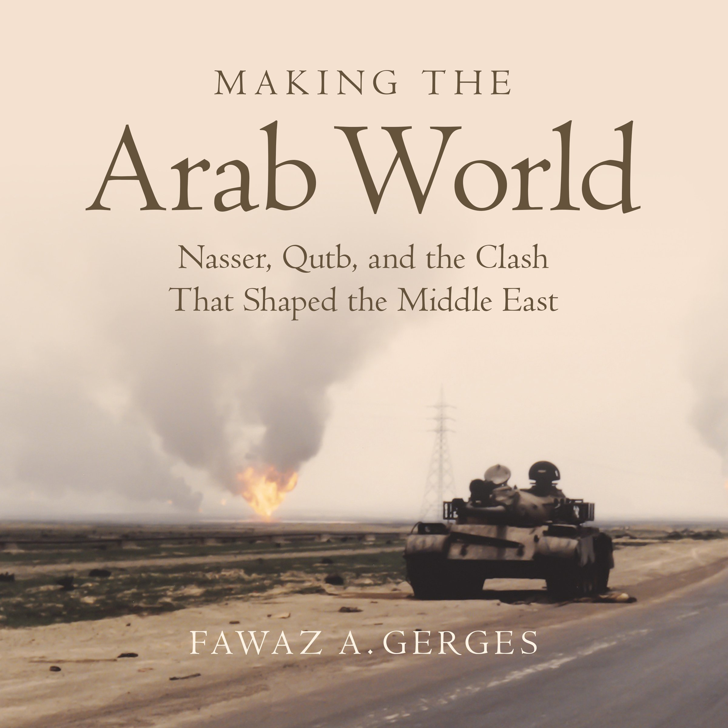 Making The Arab World  Nasser Qutb And The Clash That Shaped The Middle East
