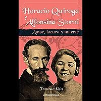 Horacio Quiroga y Alfonsina Storni: Amor, locura y muerte (Spanish Edition)