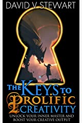 The Keys to Prolific Creativity Kindle Edition
