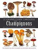 Le grand guide Larousse des champignons: 450 espèces présentées sous toutes leurs facettes