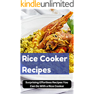 Rice Cooker Recipes: Surprising Effortless Recipes You Can Do With a Rice Cooker