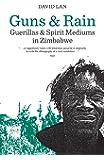 Guns and Rain: Guerrillas & Spirit Mediums in Zimbabwe