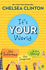 It's Your World: Get Informed, Get Inspired & Get Going! Kindle Edition