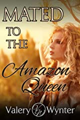 Mated to the Amazon Queen (Queen of the Amazons Erotic Romance Book 2)