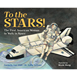 To the Stars!: The First American Woman to Walk in Space