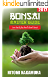 Bonsai Master Guide: How to grow a bonsai tree: 2017: Bonsai Beginner's Guide (English Edition)
