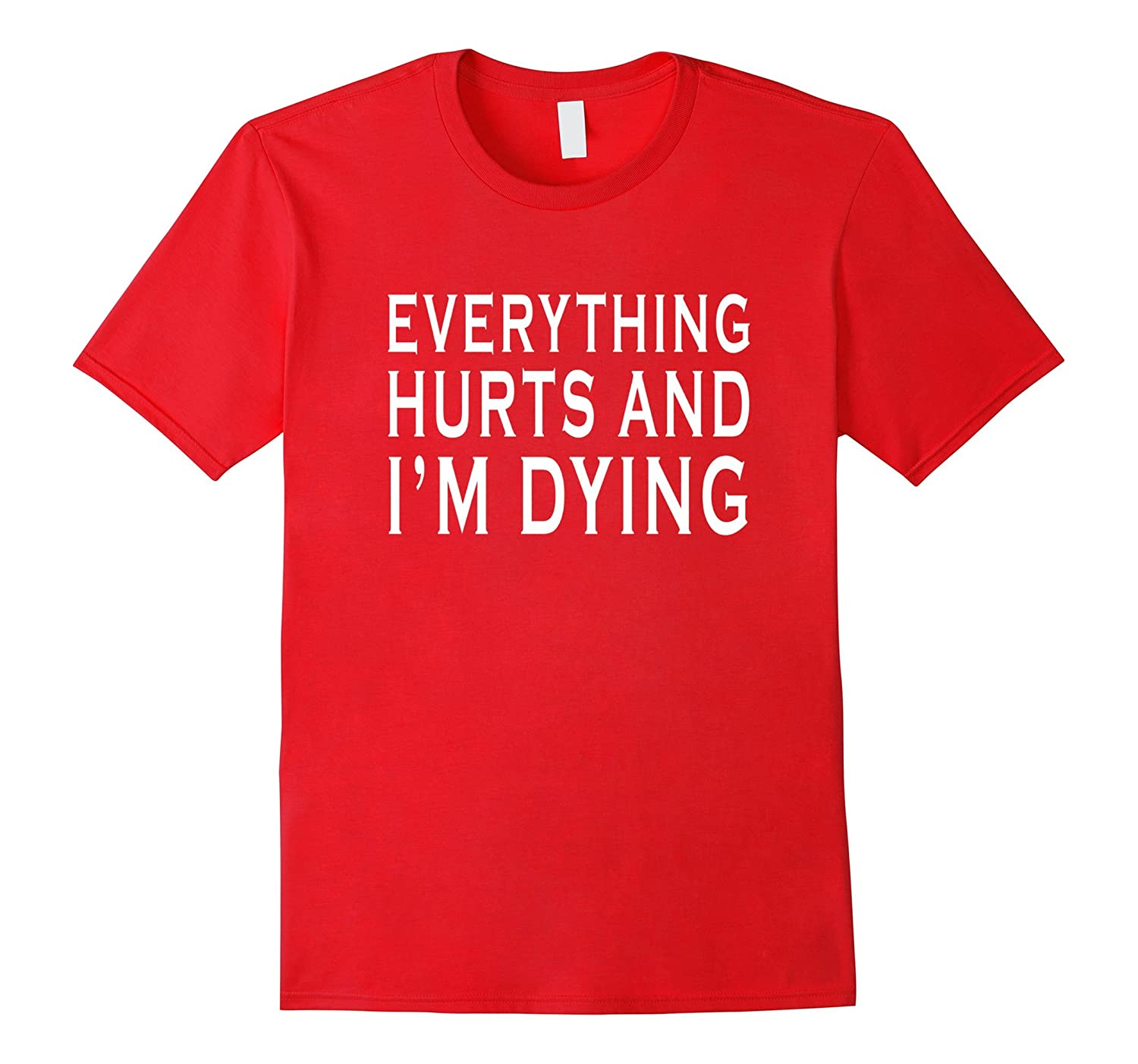 Everything Hurts  Im Dying Funny Running Bright T-Shirt-TD